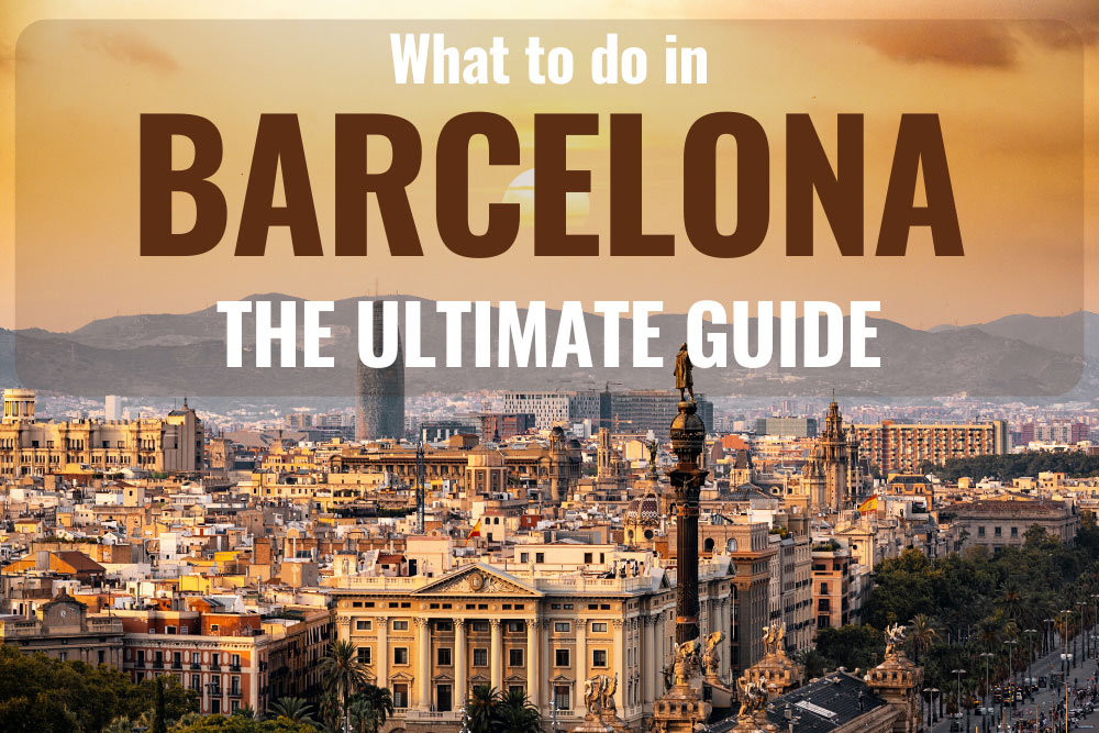 What to do in Barcelona: The Ultimate Guide